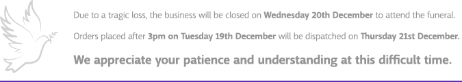 Due to a tragic loss, the business will be closed on Wednesday 20th December to attend the funeral. Orders placed after 3pm on Tuesday 19th December will be dispatched on Thursday 21st December. We appreciate your patience and understanding at this difficult time.